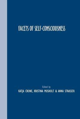 Facets of Self-Consciousness  by  Katja Crone