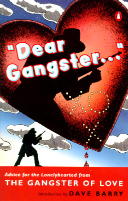 Dear Gangster...: Advice for the Lonelyhearted from the Gangster of Love  by  Gangster of Love