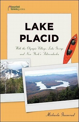 Lake Placid: With the Olympic Village, Lake George and New Yorks Adirondacks  by  Michaela Gaaserud