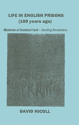 Life in English Prisons (100 Years Ago): Mysteries of Scotland Yard - Startling Revelations David Nicoll