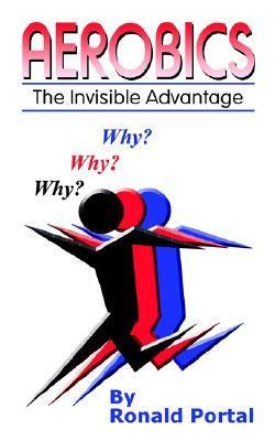 Aerobics: The Invisible Advantage Ronald Portal