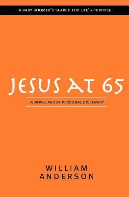 Jesus at 65: A Novel about Personal Discovery  by  William  Anderson