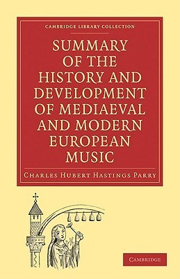 Summary of the History and Development of Medieval and Modern European Music Charles Hubert Hastings Parry