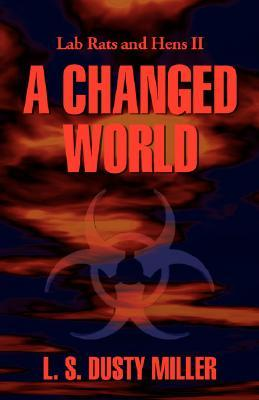 Lab Rats & Hens II: A Changed World  by  L.S. Dusty Miller