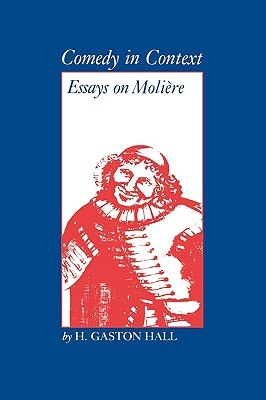 Comedy in Context: Essays on Moliere  by  H. Gaston Hall