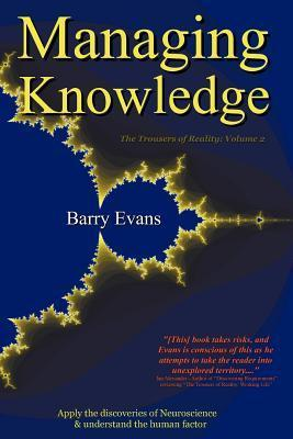 Managing Knowledge - The Trousers of Reality: Volume 2 Barry Evans