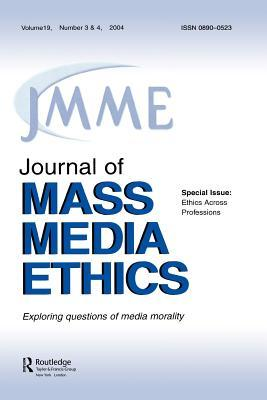Ethics Across Professions: A Special Double Issue of the Journal of Mass Media Ethics  by  Jay Black