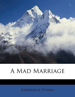 A Mad Marriage Katharine Tynan