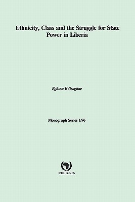 Ethnicity, Class And The Struggle For State Power In Liberia  by  Eghosa Osaghae