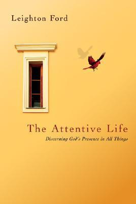 The Attentive Life: Discerning Gods Presence in All Things  by  Leighton Ford