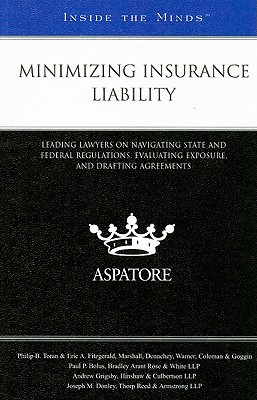 Minimizing Insurance Liability: Leading Lawyers on Navigating State and Federal Regulations, Evaluating Exposure, and Drafting Agreements  by  Aspatore Books