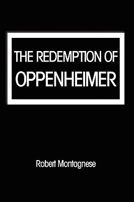 The Redemption of Oppenheimer  by  Robert Montagnese