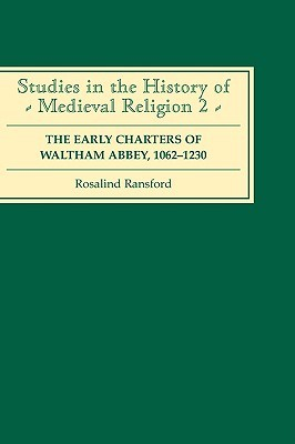 The Early Charters of the Augustinian Canons of Waltham Abbey, Essex 1062-1230  by  Rosalind Ransford