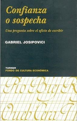 Confianza o sospecha: Una pregunta sobre el oficio de escribir  by  Gabriel Josipovici
