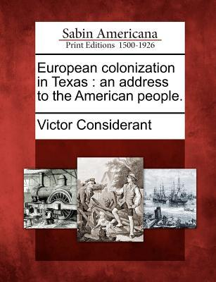 European Colonization in Texas: An Address to the American People. Victor Considerant