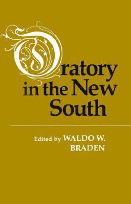 Oratory in the New South Waldo W. Braden