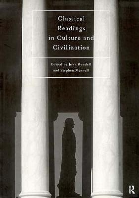 Classical Readings In Culture And Civilization  by  John F. Rundell