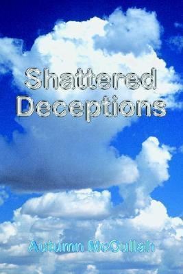 Shattered Deceptions  by  Autumn McCullah