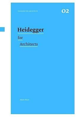 Heidegger for Architects  by  Adam Sharr