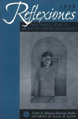 Reflexiones 1999: New Directions in Mexican American Studies  by  Richard R. Flores