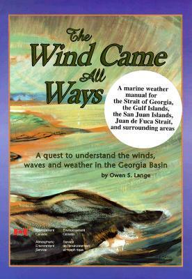 The Wind Came All Ways: A Quest to Understand the Winds, Waves, and Weather in the Georgia Basin Owen S. Lange