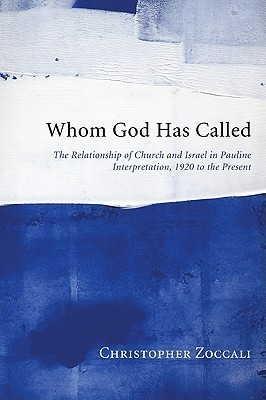 Whom God Has Called: The Relationship of Church and Israel in Pauline Interpretation, 1920 to the Present Christopher Zoccali