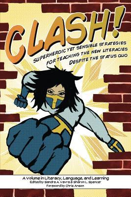 Clash!: Superheroic Yet Sensible Strategies for Teaching the New Literacies Despite the Status Quo  by  Sandra A. Vavra