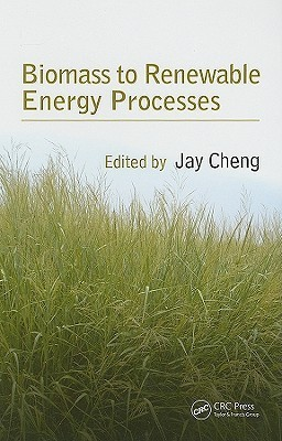 Biomass to Renewable Energy Processes J. Cheng Jay