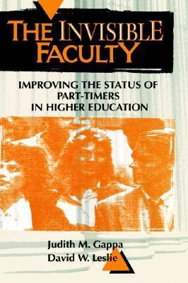 The Invisible Faculty: Improving the Status of Part-Timers in Higher Education Judith M. Gappa