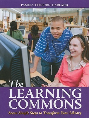 The Learning Commons: Seven Simple Steps to Transform Your Library  by  Pamela Colburn Harland