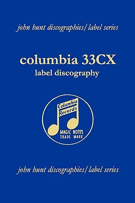 Columbia 33cx Label Discography. [2004].  by  John  Hunt