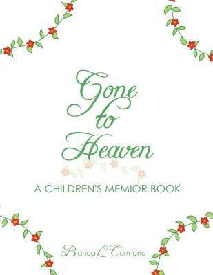 Gone to Heaven: A Childrens Memior Book Bianca L. Carmona