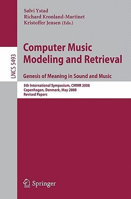 Computer Music Modeling and Retrieval: Genesis of Meaning in Sound and Music  by  Solvi Ystad