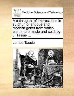 A Catalogue of Impressions in Sulphur of Antique and Modern Gems from Which Pastes Are Made and Sold  by  James Tassie