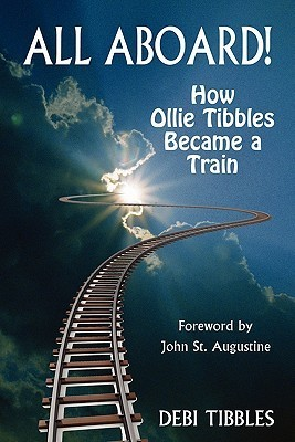 All Aboard! How Ollie Tibbles Became a Train  by  Debi Tibbles