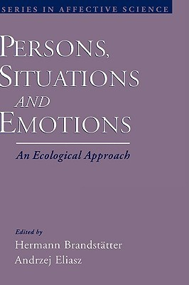 Persons, Situations, and Emotions: An Ecological Approach  by  Hermann Brandstatter