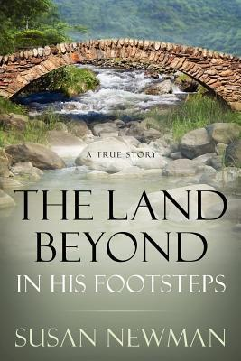 The Land Beyond...in His Footsteps  by  Susan  Newman