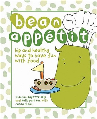 Bean Appétit: Healthy Ways to Have Fun with Food  by  Shannon Payette Seip