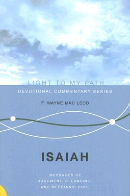 Isaiah: Messages of Judgment, Cleansing, and Messianic Hope F. Wayne Mac Leod