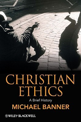 Christian Ethics: A Brief History Michael Banner