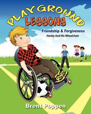 Playground Lessons-Friendship and Forgiveness: Harley and His Wheelchair Brent Poppen