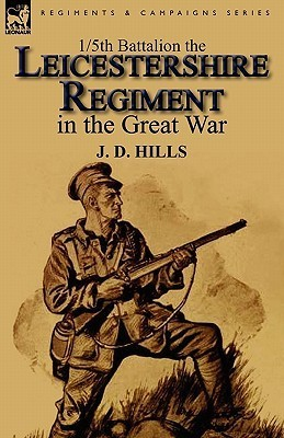 1/5th Battalion the Leicestershire Regiment in the Great War  by  J. D. Hills