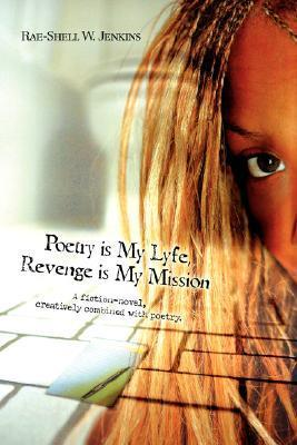 Poetry Is My Lyfe, Revenge Is My Mission: A Fiction-Novel, Creatively Combined with Poetry.  by  Rae-Shell W Jenkins