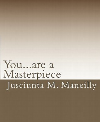 You...Are a Masterpiece: Nothing Happens Happenstance by Jusciunta M. Maneilly