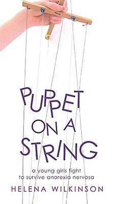 Puppet on a String: A Young Girls Fight to Survive Anorexia Nervosa  by  Helena Wilkinson