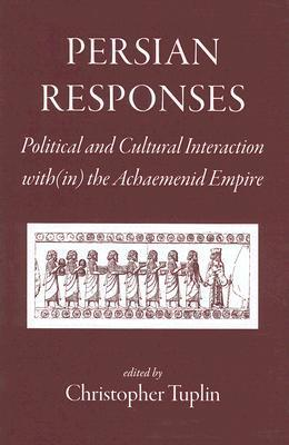 Persian Responses: Political and Cultural Interaction With(in) the Achaemenid Empire  by  Christopher Tuplin