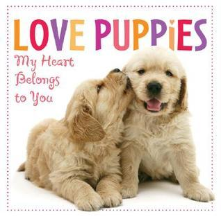 Love Puppies: My Heart Belongs to You NOT A BOOK