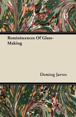 Reminiscences of Glass-Making  by  Deming Jarves