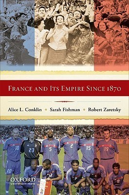 France and Its Empire Since 1870  by  Alice Conklin