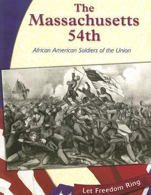 The Massachusetts 54th: African American Soldiers Of The Union Gina DeAngelis